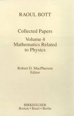 Raoul Bott Collected Papers - Mathematics Related to Physics (Paperback, Softcover reprint of the original 1st ed. 1995):...