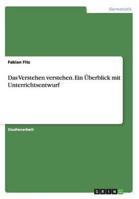 Das Verstehen Verstehen. Ein Uberblick Mit Unterrichtsentwurf (German, Paperback): Fabian Fitz