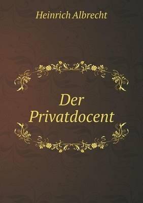 Der Privatdocent (German, Paperback): Heinrich Albrecht