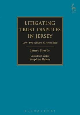 Litigating Trust Disputes in Jersey - Law, Procedure & Remedies (Electronic book text, epub): Stephen Baker, James Sheedy