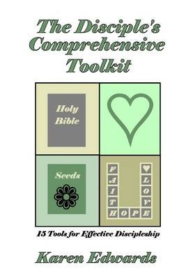 The Disciple's Comprehensive Toolkit: 15 Tools for Effective Discipleship (Electronic book text): Karen Edwards