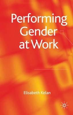 Performing Gender at Work (Hardcover): Elisabeth Kelan