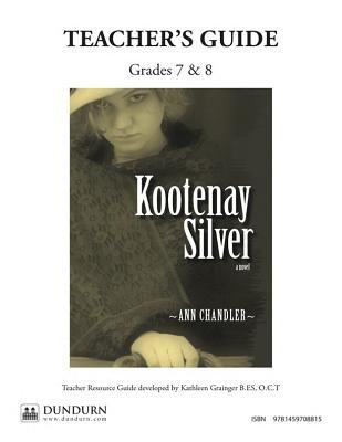 Kootenay Silver Teachers' Guide - Dundurn Teachers' Guide (Online resource): Kathleen Grainger
