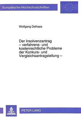 Der Insolvenzantrag - Verfahrens- Und Kostenrechtliche Probleme Der Konkurs- Und Vergleichsantragstellung - (German,...