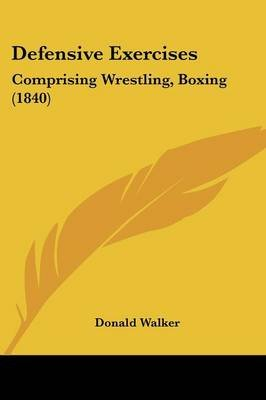 Defensive Exercises - Comprising Wrestling, Boxing (1840