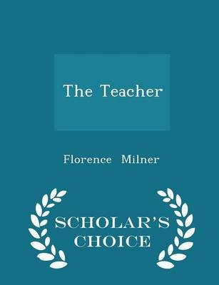 The Teacher - Scholar's Choice Edition (Paperback): Florence Milner