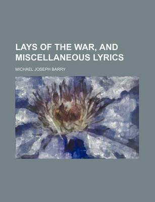 Lays of the War, and Miscellaneous Lyrics (Paperback): Michael Joseph Barry