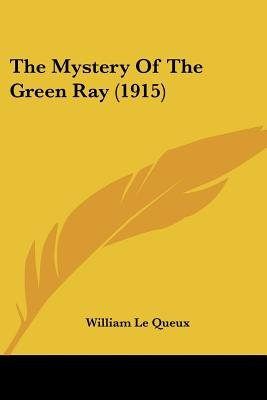 The Mystery of the Green Ray (1915) (Paperback): William Le Queux