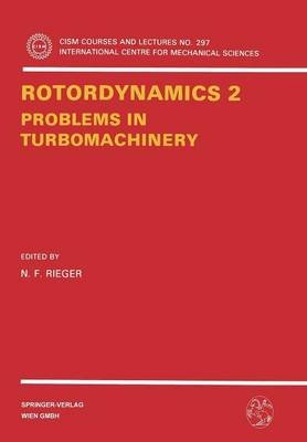 Rotordynamics 2 - Problems in Turbomachinery (Paperback, 1988 ed.): Neville F. Rieger