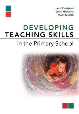 Developing Teaching Skills in the Primary School (Electronic book text): Jane Johnston, John Halocha