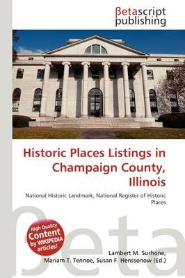 Historic Places Listings in Champaign County, Illinois (Paperback): Lambert M. Surhone, Mariam T. Tennoe, Susan F. Henssonow