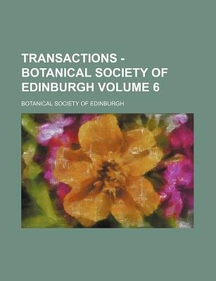 Transactions - Botanical Society of Edinburgh Volume 6 (Paperback): Botanical Society of Edinburgh