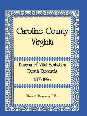 Caroline County, Virginia Bureau of Vital Statistics Death Records, 1853-1896 (Paperback): Herbert Ridgeway Collins