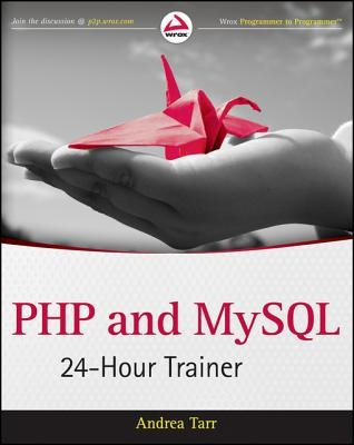 PHP and MySQL 24-Hour Trainer (Electronic book text, 1st edition): Andrea Tarr