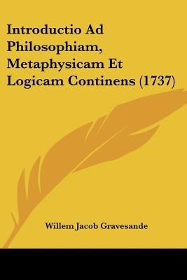 Introductio Ad Philosophiam, Metaphysicam Et Logicam Continens (1737) (English, Latin, Paperback): Willem Jacob Gravesande