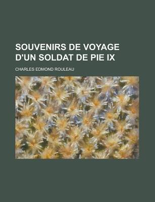 Souvenirs de Voyage D'Un Soldat de Pie IX (English, French, Paperback): Cannon Centenary Conference (2003, Charles-Edmond...