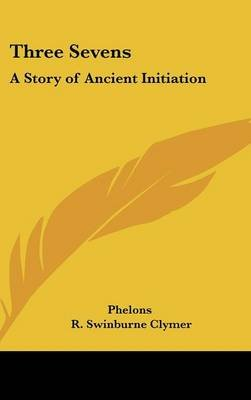 Three Sevens - A Story of Ancient Initiation (Hardcover): Phelons