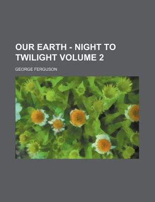 Our Earth - Night to Twilight Volume 2 (Paperback): George Ferguson