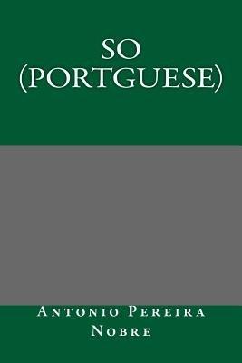 So (Portguese) (English, Portuguese, Paperback): Antonio Pereira Nobre