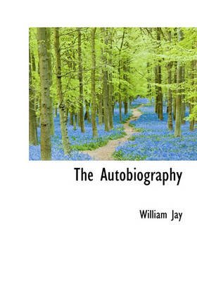 The Autobiography (Hardcover): William Jay