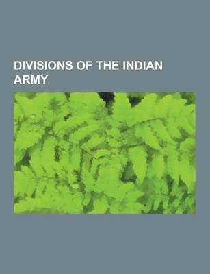 Divisions of the Indian Army - Chindits, 8th Infantry Division, 4th Infantry Division, 5th Infantry Division, 10th Indian...