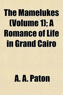 The Mamelukes (Volume 1); A Romance of Life in Grand Cairo (Paperback): A.A. Paton