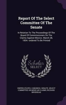 Report of the Select Committee of the Senate - In Relation to the Proceedings of the Board of Commissioners on the Claims...