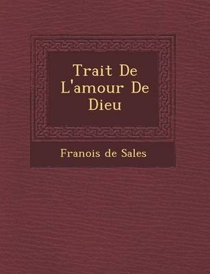 Trait de L'Amour de Dieu (English, French, Paperback): Francisco De Sales