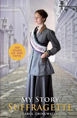 My Story: Suffragette (centenary edition) (Paperback): Carol Drinkwater