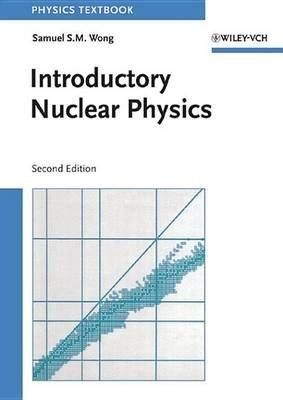 Introductory Nuclear Physics (Electronic book text, 2nd Edition): Samuel S. M Wong