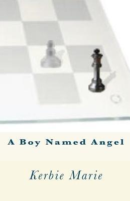 A Boy Named Angel (Paperback): Kerbie Marie