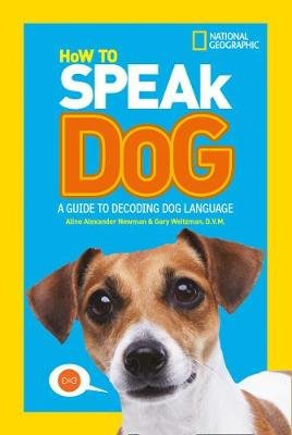 How To Speak Dog - A Guide to Decoding Dog Language (Paperback, Edition): National Geographic Kids