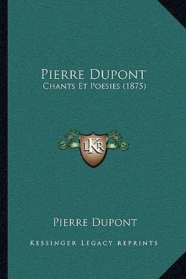 Pierre DuPont - Chants Et Poesies (1875) (French, Paperback): Pierre Dupont