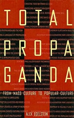 Total Propaganda - From Mass Culture to Popular Culture (Hardcover): Alex S. Edelstein