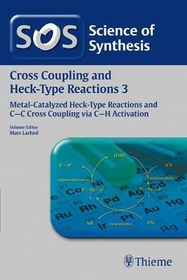 Science of Synthesis Cross Coupling and Heck-Type Reactions, Volume 3 - C-C Cross Coupling via C-H Activation (Paperback, 1....