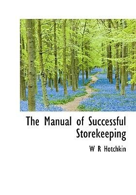 The Manual of Successful Storekeeping (Hardcover): W. R. Hotchkin
