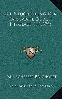 Die Neuordnung Der Papstwahl Durch Nikolaus II (1879) (English, German, Hardcover): Paul Scheffer-Boichorst