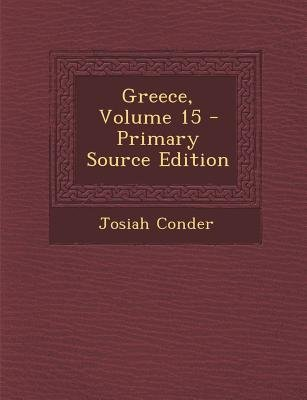Greece, Volume 15 (Paperback, Primary Source): Josiah Conder