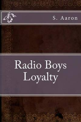 Radio Boys Loyalty (Paperback): S. F. Aaron