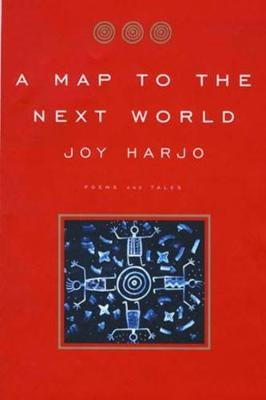 A Map to the Next World - Poems and Tales (Paperback): Joy Harjo