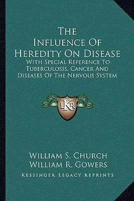 The Influence of Heredity on Disease the Influence of Heredity on Disease - With Special Reference to Tuberculosis, Cancer and...