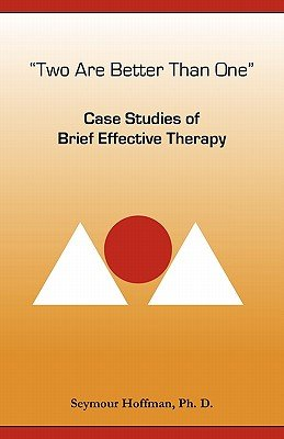 Two Are Better Than One - Case Studies of Brief Effective Therapy (Paperback): Seymour Hoffman