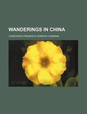 Wanderings in China (Volume 1) (Paperback): Constance Frederica Gordon-Cumming