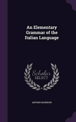 An Elementary Grammar of the Italian Language (Hardcover): Antonio Marinoni