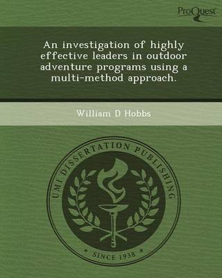 An Investigation of Highly Effective Leaders in Outdoor Adventure Programs Using a Multi-Method Approach (Paperback): William D...