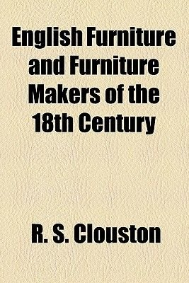 English Furniture and Furniture Makers of the 18th Century (Paperback): R.S Clouston