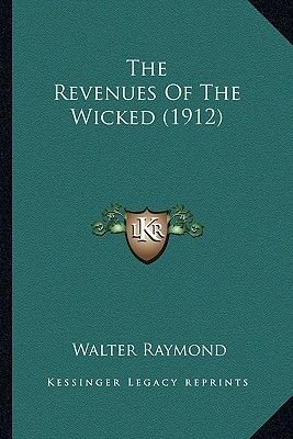 The Revenues of the Wicked (1912) (Paperback): Walter Raymond