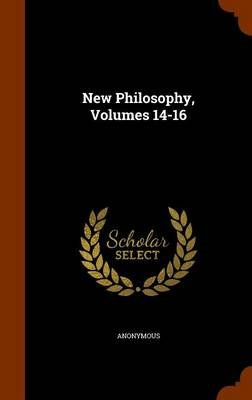 New Philosophy, Volumes 14-16 (Hardcover): Anonymous