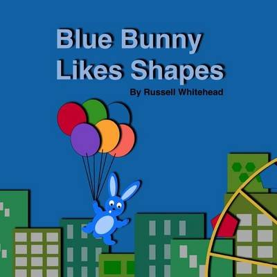 Blue Bunny Likes Shapes (Paperback): Russell Whitehead