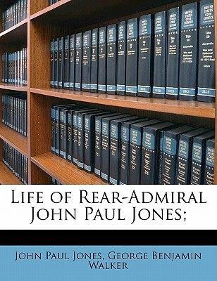 Life of Rear-Admiral John Paul Jones; (Paperback): John Paul Jones, George Benjamin Walker